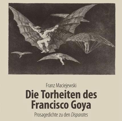 Buchtitel Die Torj´heiten des Francisko Goya von Franz Maciejewski
